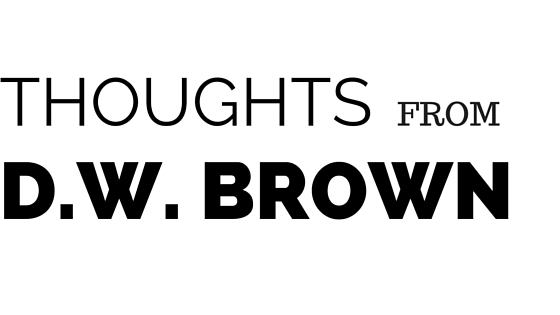 Thoughts from D.W. Brown